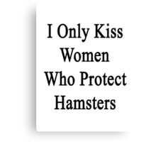 I Only Kiss Women Who Protect Hamsters Canvas Print