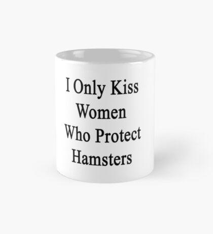 I Only Kiss Women Who Protect Hamsters Mug