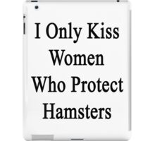 I Only Kiss Women Who Protect Hamsters iPad Case/Skin