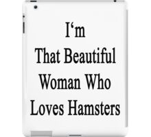 I'm That Beautiful Woman Who Loves Hamsters iPad Case/Skin