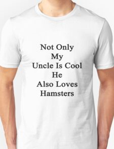 Not Only My Uncle Is Cool He Also Loves Hamsters Unisex T-Shirt