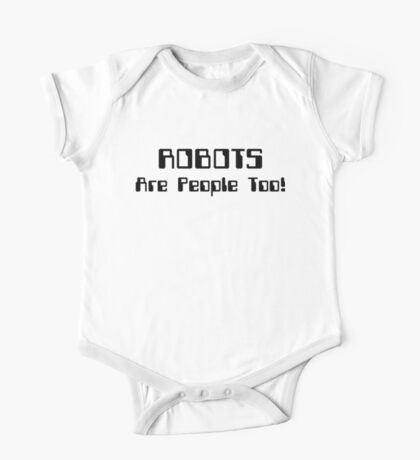 ROBOTS Are People Too! One Piece - Short Sleeve