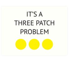 A Three Patch Problem Art Print