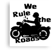 We Rule the Roads (Biker) Canvas Print