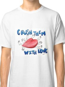 Crush Them With Love Classic T-Shirt