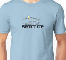 If it's anything about homework... Unisex T-Shirt