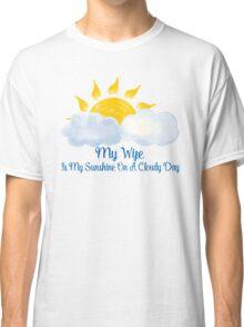 Wife Is My Sunshine Classic T-Shirt