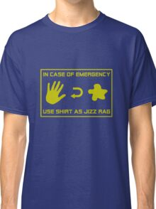 In Case of Emergency, Use Shirt As Jizz Rag Classic T-Shirt