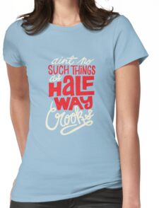 Ain't No Such Thing As Halfway Womens Fitted T-Shirt