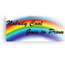 Nobody cool goes to prom Canvas Print