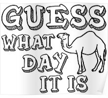 Guess What Day It Is (Hump Day) Poster