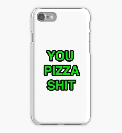 You Pizza Shit iPhone Case/Skin