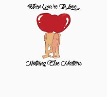 Love Nothing Else Matters Womens Fitted T-Shirt