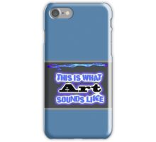 This What Art Sounds Like iPhone Case/Skin