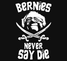 #Berniesneversaydie by Kirk Shelton