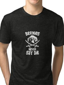 #Berniesneversaydie Tri-blend T-Shirt