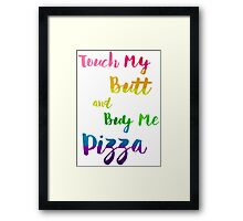 Touch My Butt And Buy Me Pizza Humor LGBT Framed Print
