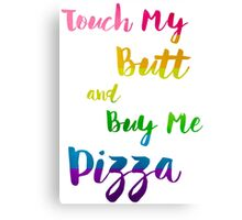 Touch My Butt And Buy Me Pizza Humor LGBT Canvas Print