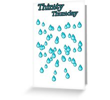 Thirsty Thursday Greeting Card