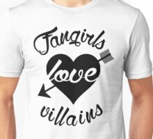 Fangirls love villains.  Unisex T-Shirt