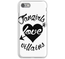 Fangirls love villains.  iPhone Case/Skin