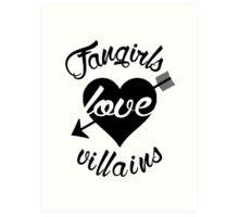 Fangirls love villains.  Art Print