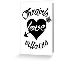 Fangirls love villains.  Greeting Card