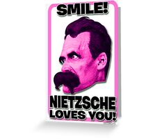 Smile! Nietzsche Loves You!  Greeting Card