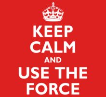 Keep Calm and Use the Force by adamcampen