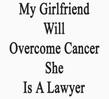 My Girlfriend Will Overcome Cancer She Is A Lawyer  by supernova23