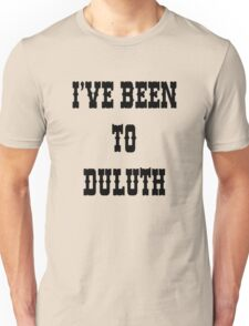 I've been To Duluth Unisex T-Shirt