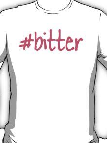 Hashtag Bitter  T-Shirt