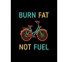 Cyclists Burn fat not fuel Cycling T-Shirt Photographic Print