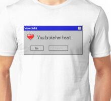 You broke her heart Unisex T-Shirt