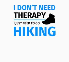 i don't need therapy I just need to go hiking Unisex T-Shirt