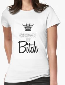CROWN IT BITCH  Womens Fitted T-Shirt