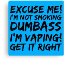 Excuse Me I'm Not Smoking Dumbass Vape  Canvas Print