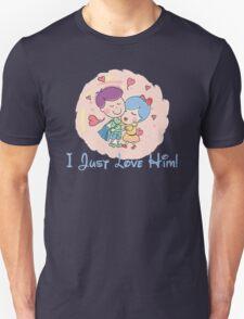 I Just Love Him Unisex T-Shirt