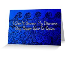 I can't drown my demons ,they know how to swim. Greeting Card