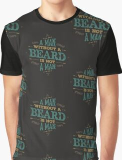 A MAN WITHOUT A BEARD IS NOT A MAN Graphic T-Shirt