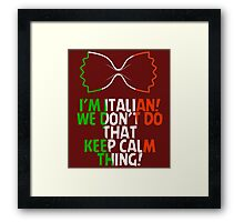 I'm Italian we don't do that keep calm thing Framed Print
