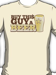 BUY this guy a beer T-Shirt