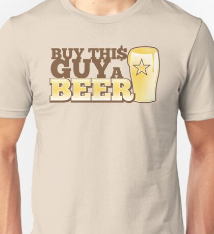BUY this guy a beer Unisex T-Shirt