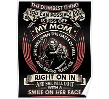 The Dumbest Thing You Possibly Do Is Piss Off My Mom Funny T-Shirt Poster