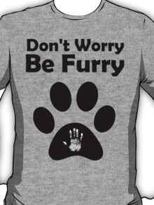 Don't worry, be furry T-Shirt