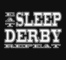 Eat Sleep Derby Repeat by nattykanga