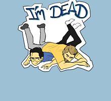 I'm Dead-Move Unisex T-Shirt