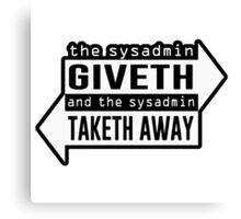 sysadmin giveth taketh away Canvas Print