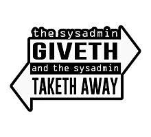 sysadmin giveth taketh away Photographic Print