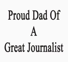 Proud Dad Of A Great Journalist  by supernova23